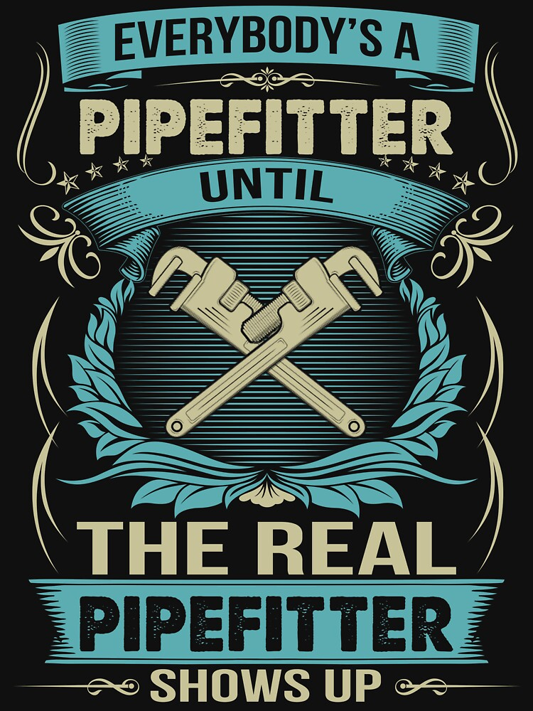 EVERYBODY IS A PIPEFITTER by todayshirt