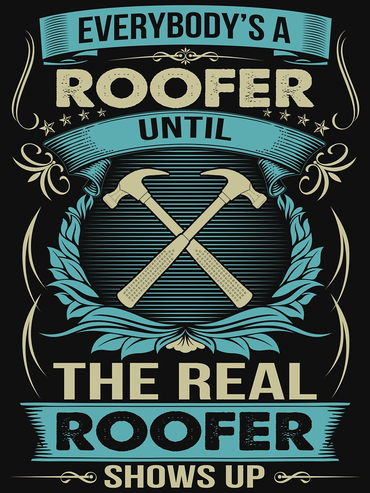 EVERYBODY IS A ROOFER by todayshirt