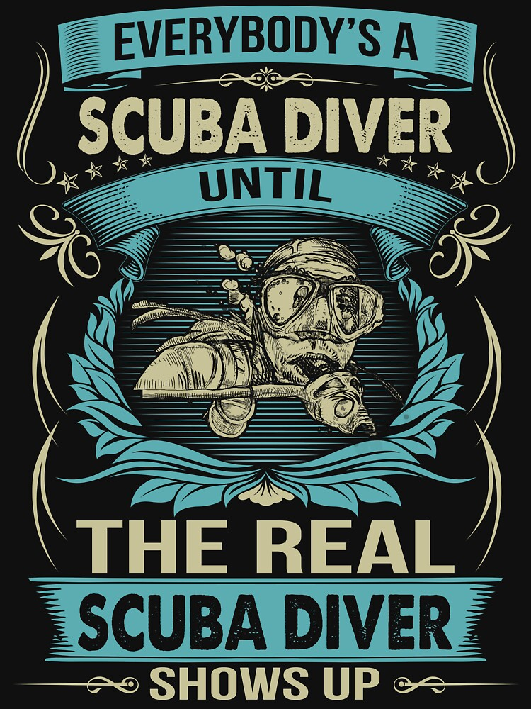 EVERYBODY IS A SCUBA DIVER by todayshirt