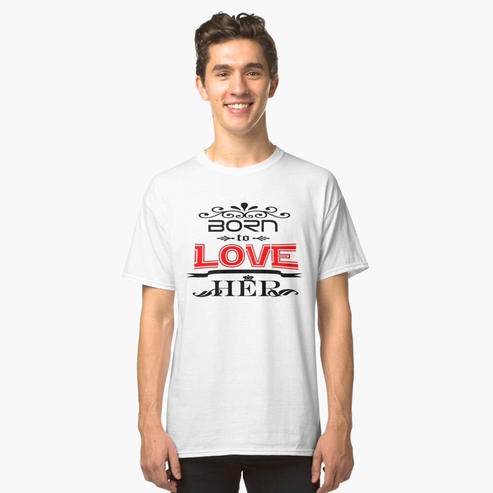 Valentines Day-Born To Love Her Classic T-Shirt Front