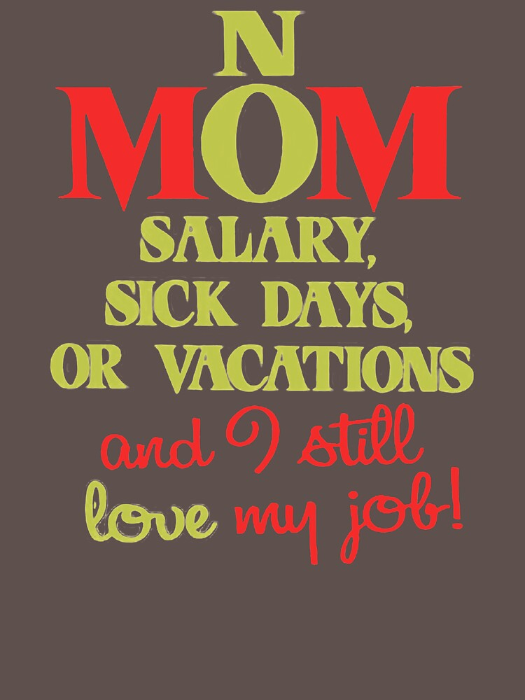 Mom No Salary Sick Days Or Vacations IO397 Best Trending by Diniansia