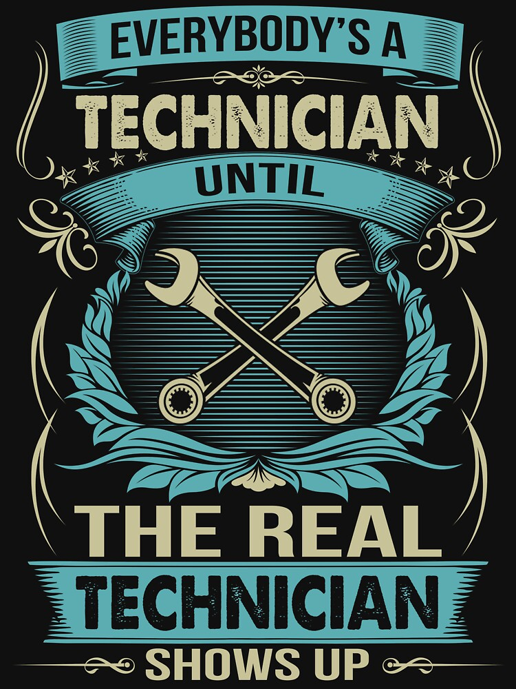 EVERYBODY IS A TECHNICIAN by todayshirt