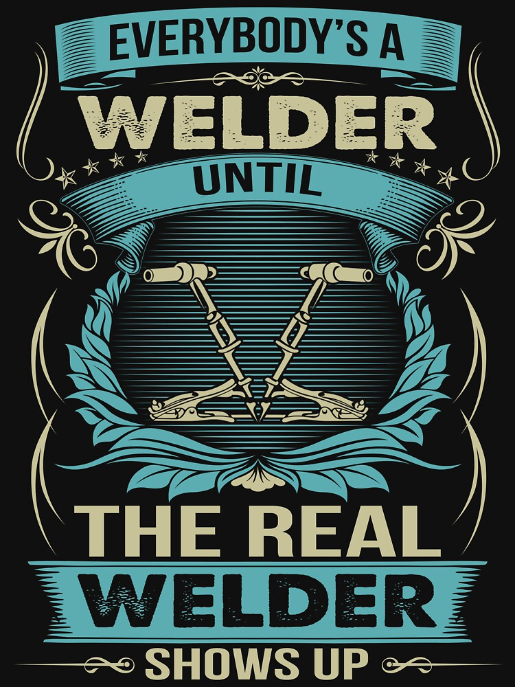 EVERYBODY IS A WELDER by todayshirt