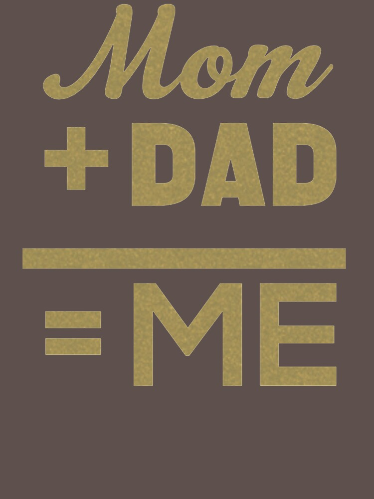 Mom Plus Dad Equals Me QI545 New Product by Diniansia