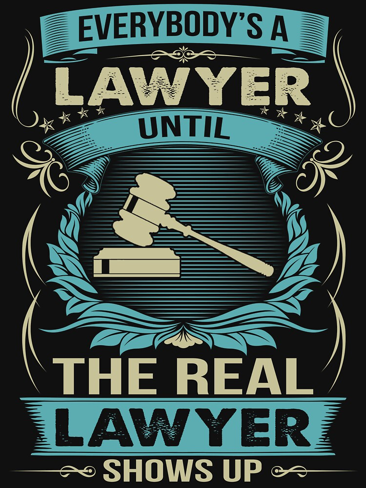 EVERYBODY IS A LAWYER by todayshirt