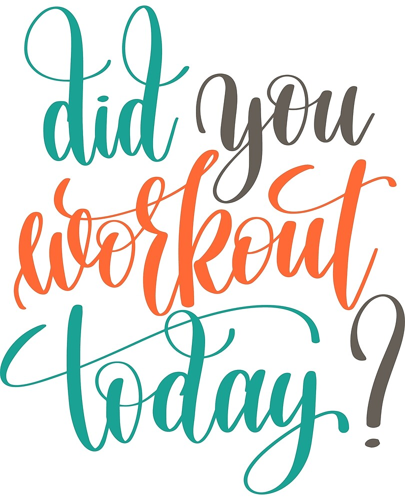 Did You Workout Today? by junkydotcom