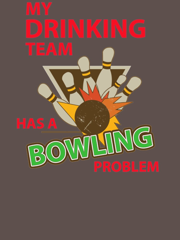 My Drinking-Team-Has-A-Bowling-Problem OO513 Trending by Diniansia
