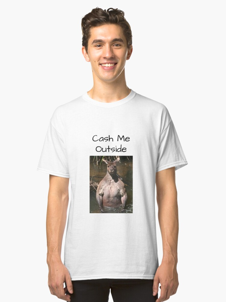 Cash Me Outside Classic T-Shirt Front