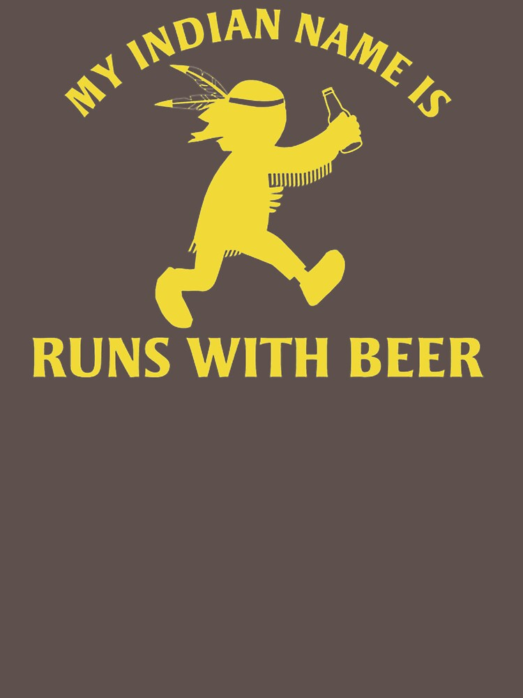 My Indians Name Is Runs With Beer VU977 Best Product by Diniansia