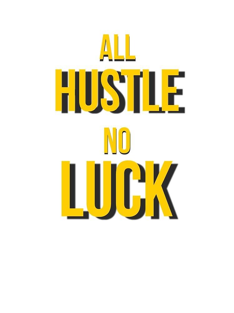 All Hustle No Luck by MoeDeesDotCom