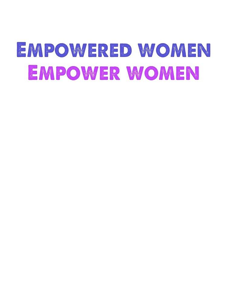 Empowered Women, Empower Women by MoeDeesDotCom