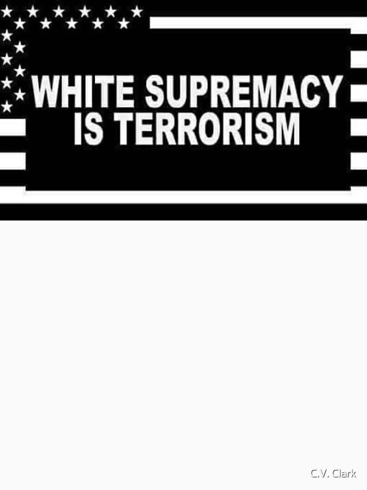 White Supremacy is Terrorism by coryvclark