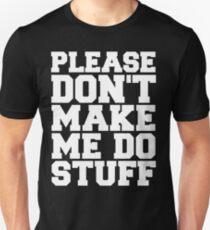Please Don't Make Me Do Stuff T-Shirt