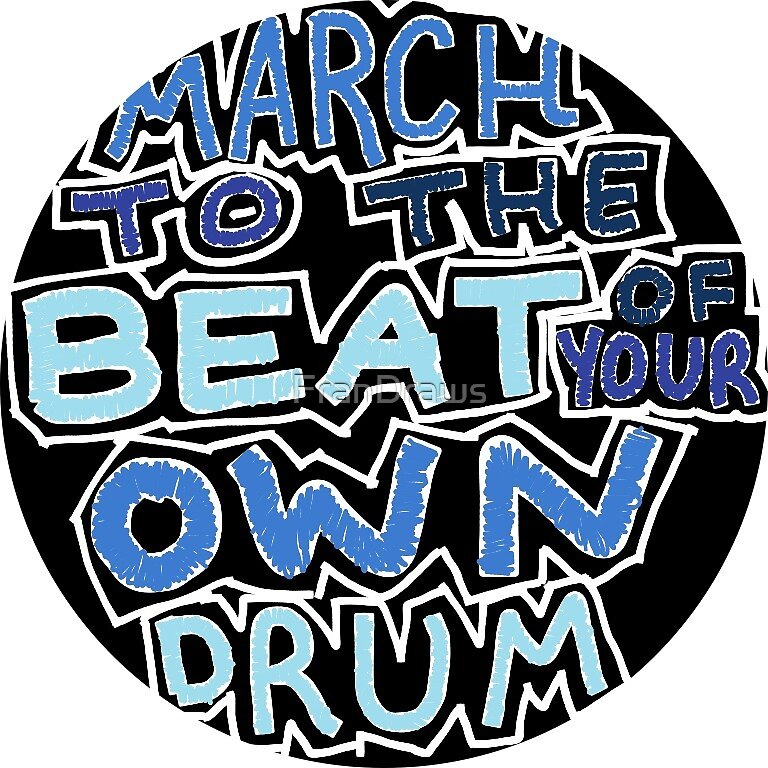 March to the beat of your own drum by FranDraws