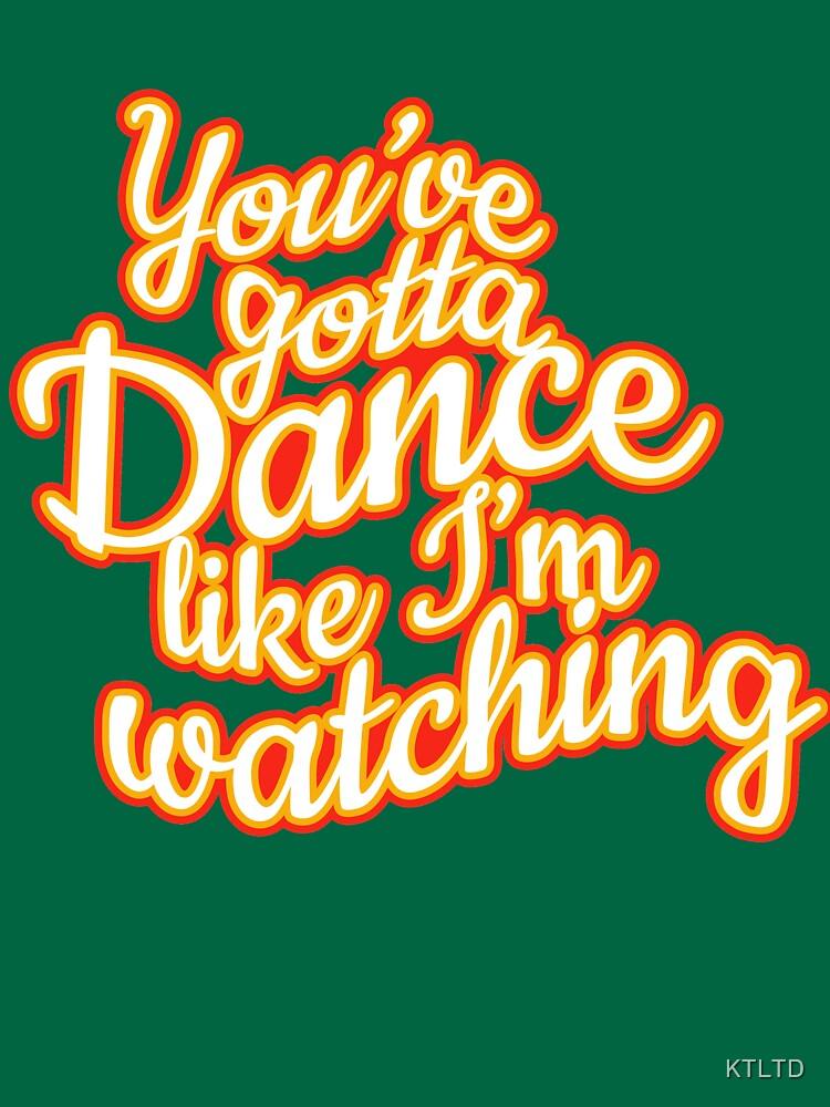 You've gotta dance by KTLTD