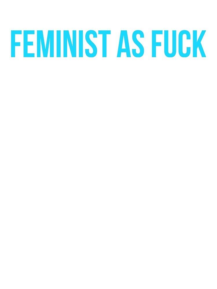 Feminist As Fuck! by MoeDeesDotCom