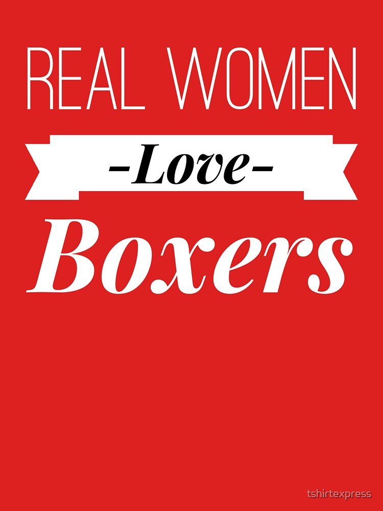 Real women love Boxers by tshirtexpress