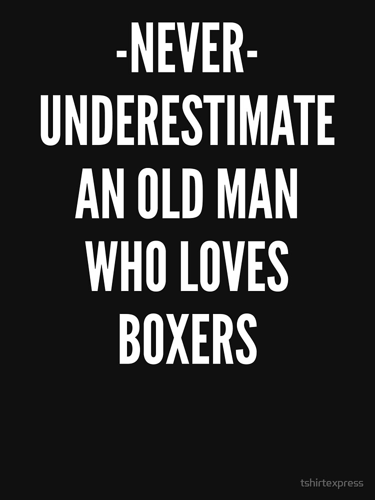Old man who loves Boxers by tshirtexpress