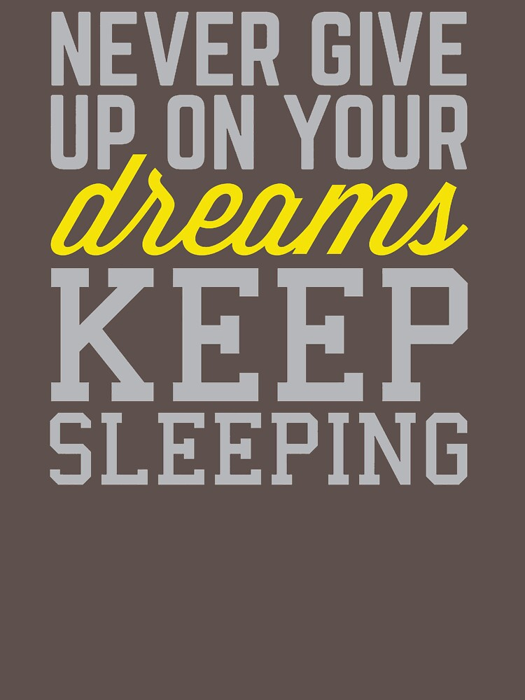 Never Give Up On Your Dreams Keep Sleeping LK800 Best Product by Diniansia