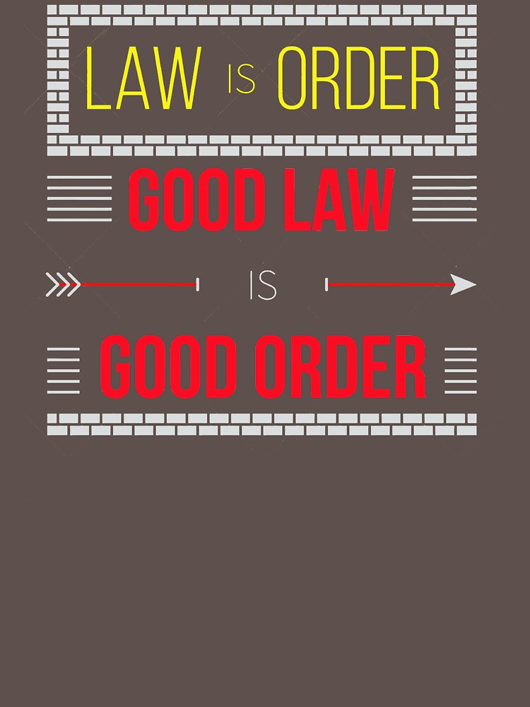 Law Is Order Good Law Is Good Order RE63 Trending by Anywalks