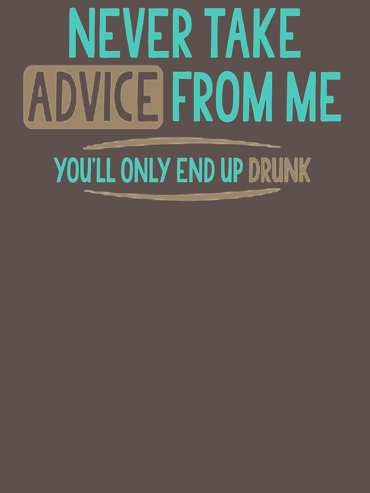 Never Take Advice From Me UL795 Best Trending by Diniansia