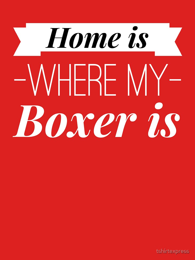Home is where my Boxer is by tshirtexpress