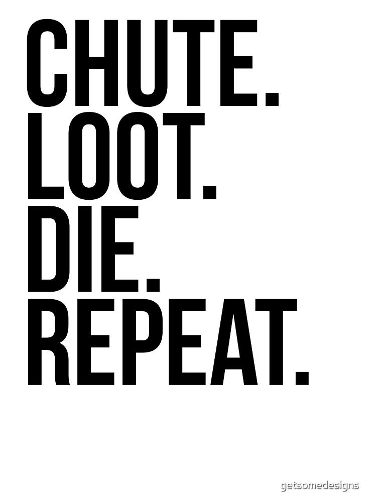 Chute. Loot. Die. Repeat. by getsomedesigns