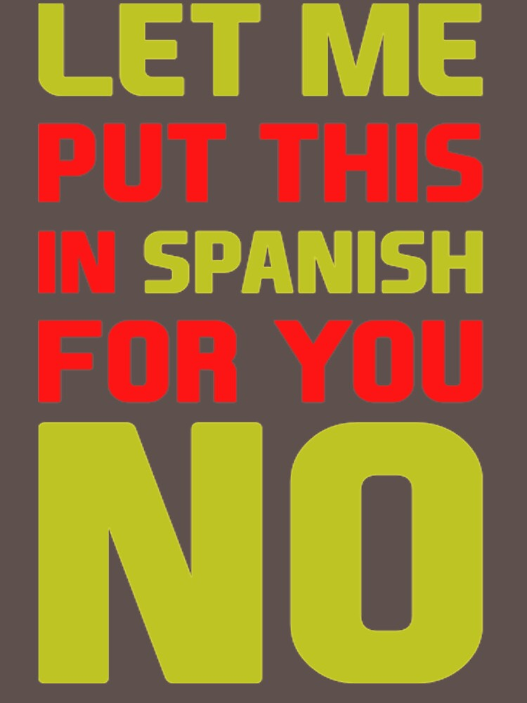 Let Me Put This In Spanish For You No VQ522 New Product by Anywalks