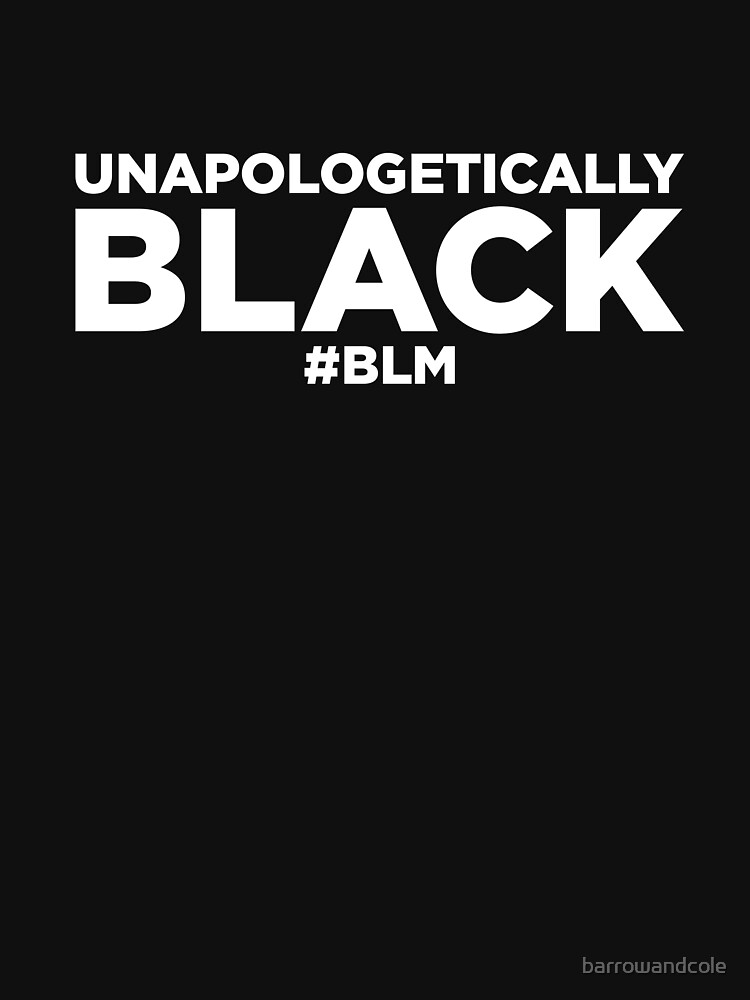 Unapologetically Black Lives Matter T-Shirt by barrowandcole
