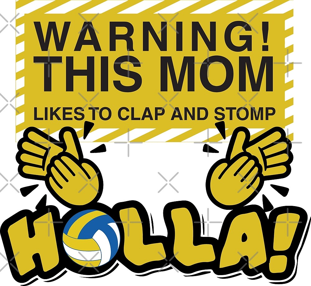 Warning! this Mom likes to clap and stomp and Holla! by ip7s