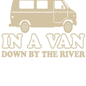 Living In A Van Down By The River OL961 Best Trending by Anywalks