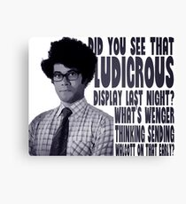 Did you see that ludicrous display last night? Canvas Print