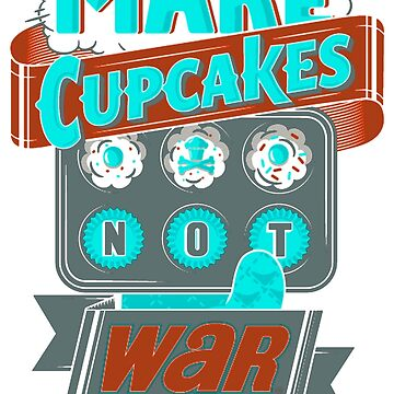Make Cupcakes Not War New SF802 Trending by Anywalks