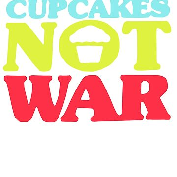 Make Cupcakes Not War OH320 Best Product by Anywalks