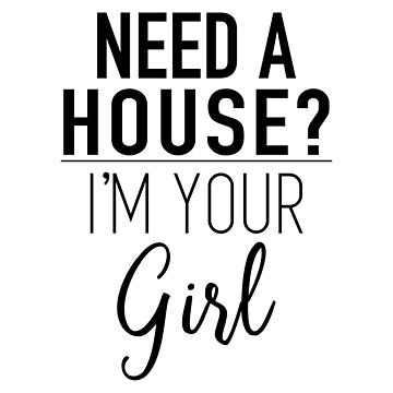 Need A House I'm Your Girl by getthread
