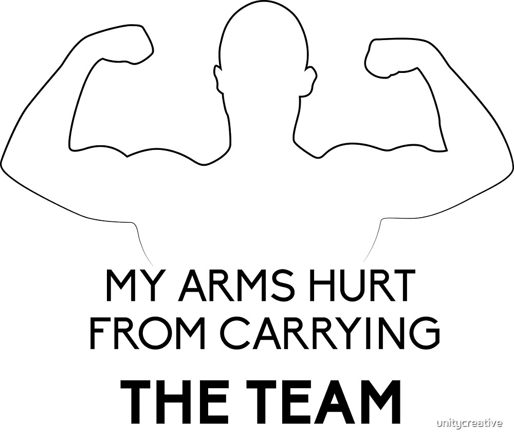 My arms hurt...from CARRYING THE TEAM by unitycreative