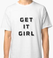 Get It Girl Classic T-Shirt