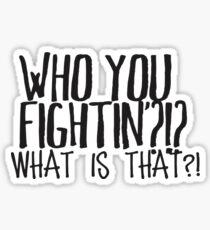 Who you fightin'? Sticker