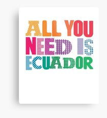 All You Need Is Ecuador Metal Print