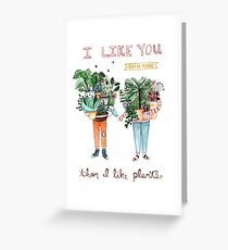 I Like You Even More Than I Like Plants Greeting Card