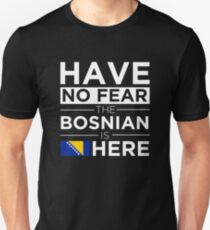 Have No Fear The Bosnian is here Pride Proud Bosnia Unisex T-Shirt