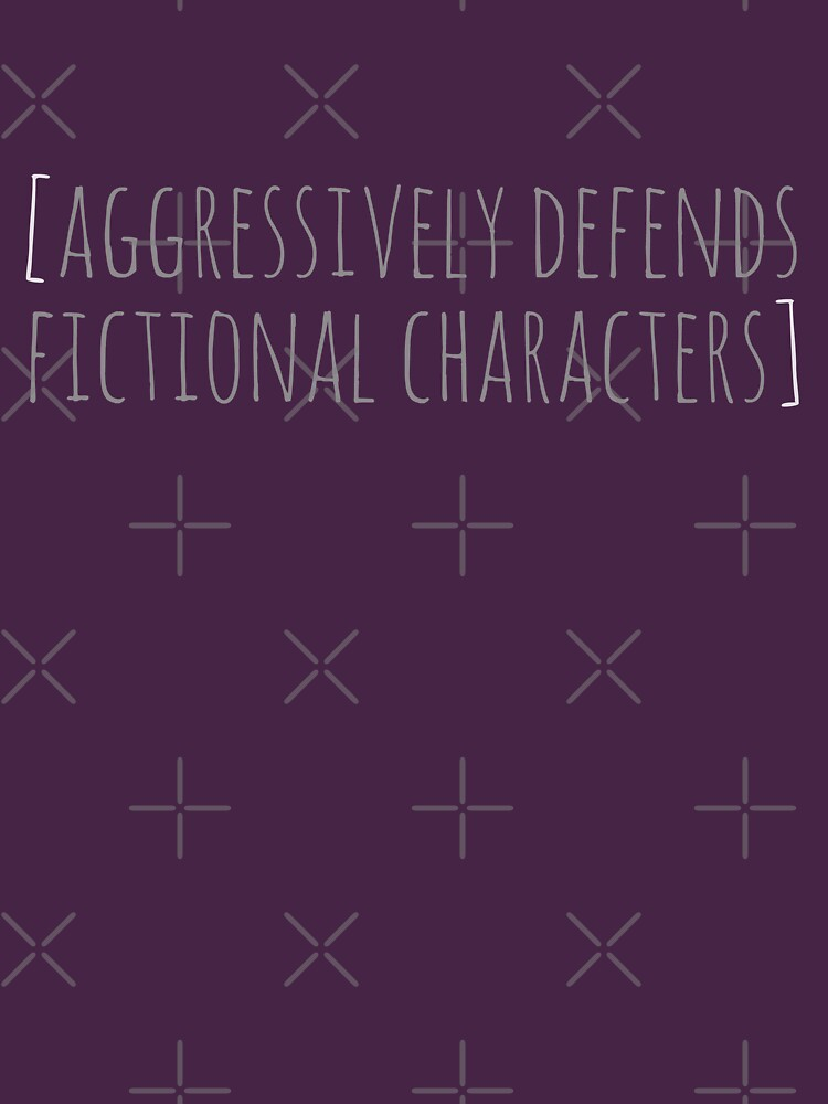 aggressively defends fictional characters by FandomizedRose