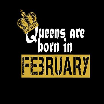 Queens are born in February by ardeesigns
