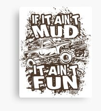 Mudding Mud Truck Ain't Mud Fun Dark Canvas Print
