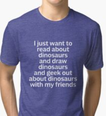 I just want to read about dinosaurs... Tri-blend T-Shirt