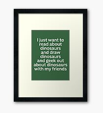 I just want to read about dinosaurs... Framed Print