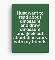 I just want to read about dinosaurs... Canvas Print