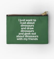 I just want to read about dinosaurs... Studio Pouch