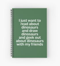 I just want to read about dinosaurs... Spiral Notebook