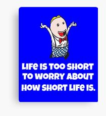 Life Is Too Short To Worry Canvas Print